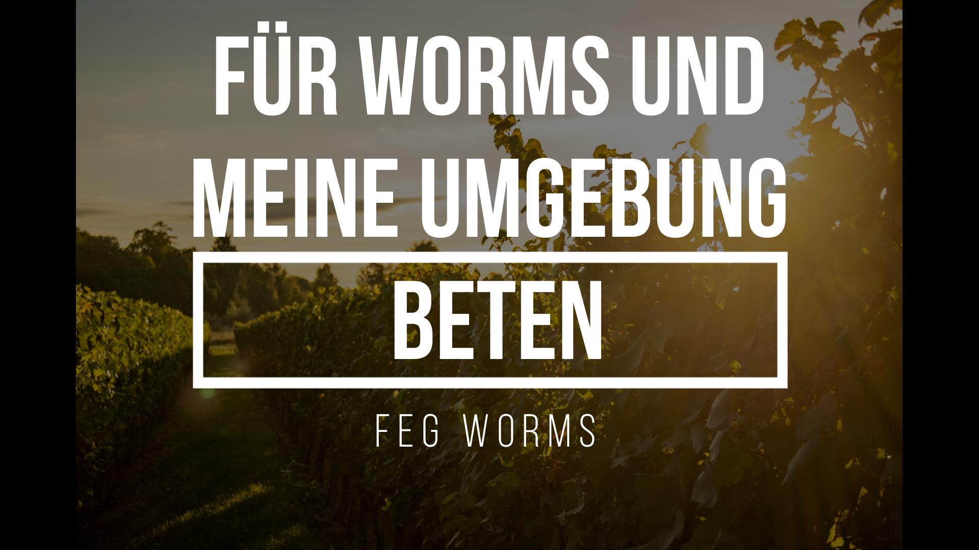 Für Worms und meine Umgebung beten