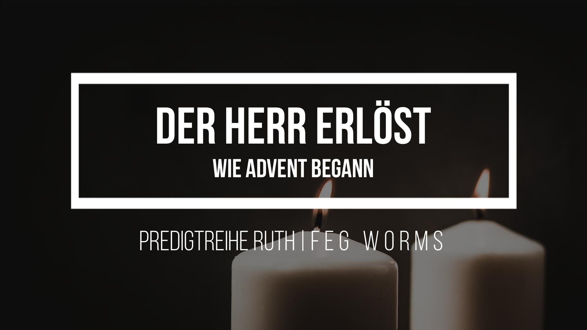 Der Herr erlöst | Wie Advent begann | Ruth 3