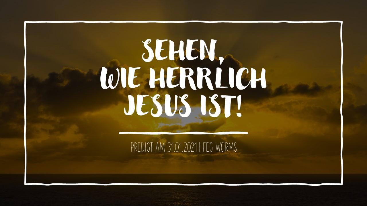 Sehen, wie herrlich Jesus ist!