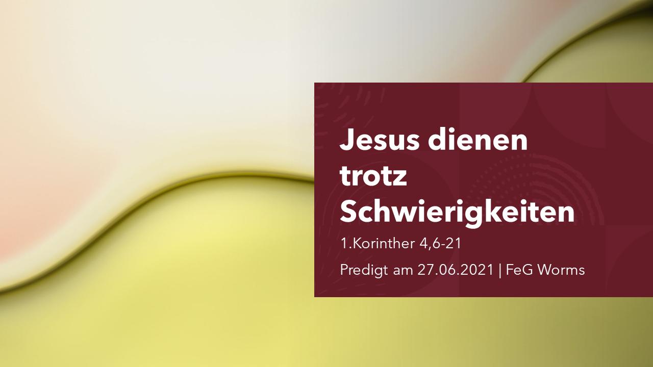 Jesus dienen trotz Schwierigkeiten